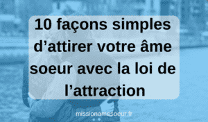 10 façons simples d'attirer votre âme soeur avec la loi de l'attraction