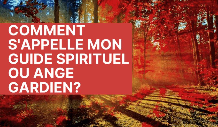 COMMENT S'APPELLE MON GUIDE SPIRITUEL OU ANGE GARDIEN_