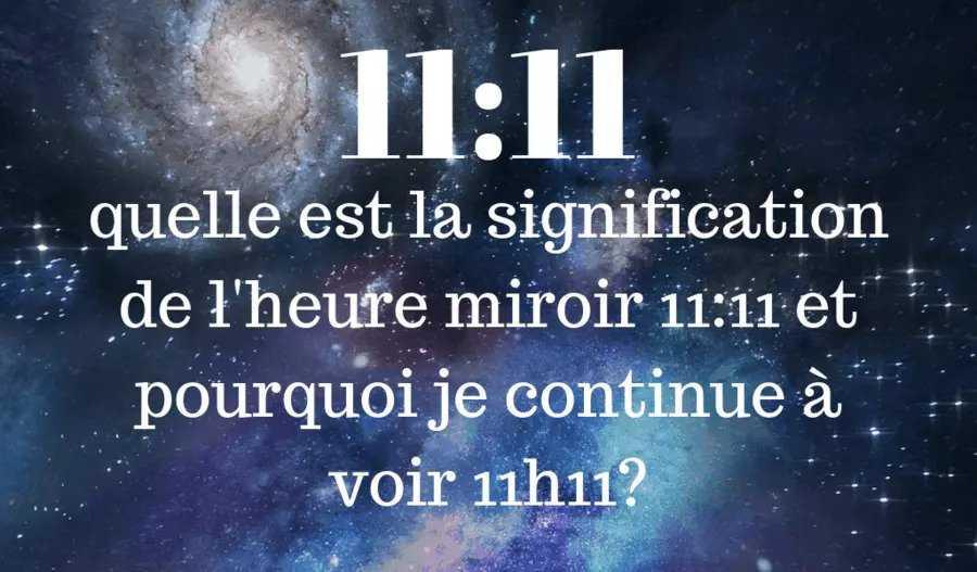 11h11 : quelle est la signification de l'heure miroir 11:11 et pourquoi je continue à voir 11h11?