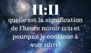 quelle est la signification de l'heure miroir 11_11 et pourquoi je continue à voir 11h11_