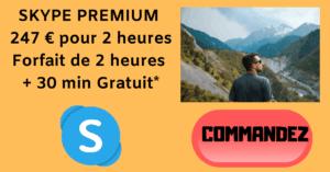 SKYPE PREMIUM 247 € pour 2 heures Forfait de 2 heures + 30 min Gratuit*