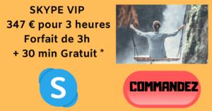 SKYPE VIP 347 € pour 3 heures Forfait de 3h + 30 min Gratuit *